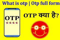 OTP क्या है | Otp full form | What is otp