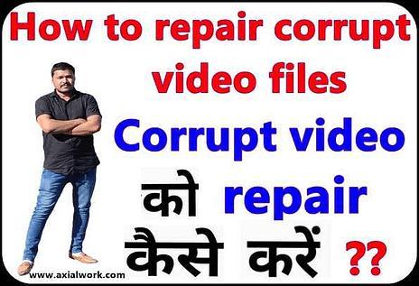 How to repair corrupt video files in hindi