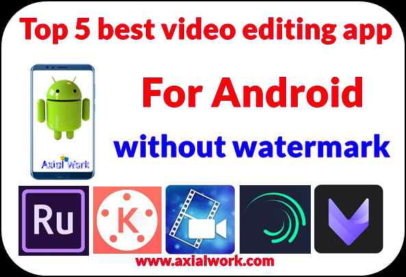 Top 5 best video editing app for android without watermark